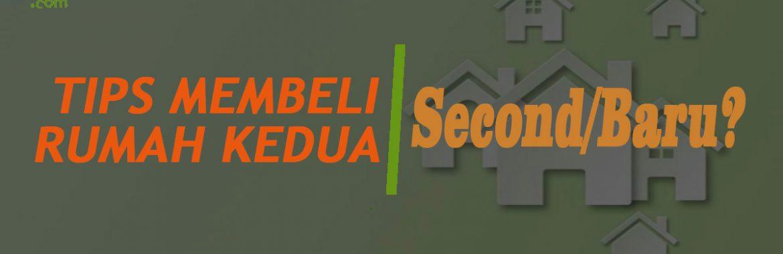 Tips Membeli Rumah Kedua , Second Atau Baru ?